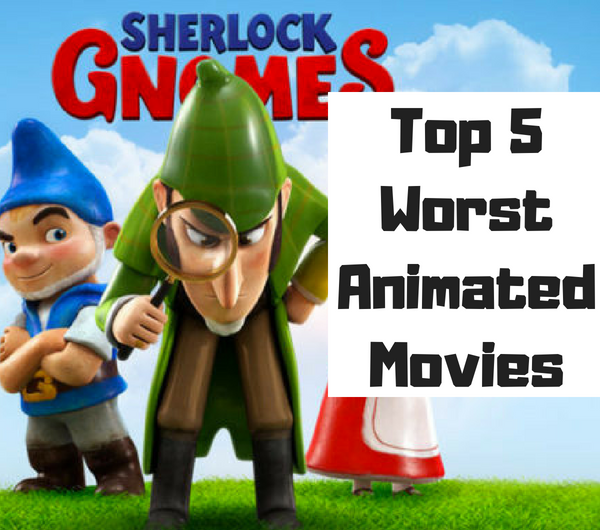 JustMyOpinion- Top 5 Worst Animated Movies