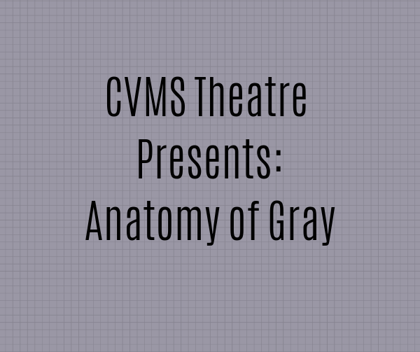 CVMS UIL Play- Anatomy of Gray