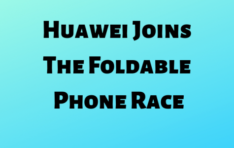 Huawei Joins The Foldable Phone Race