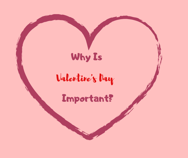 Why Is Valentine's Day Important?