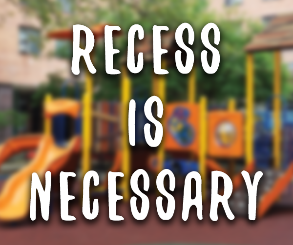 Recess is Necessary